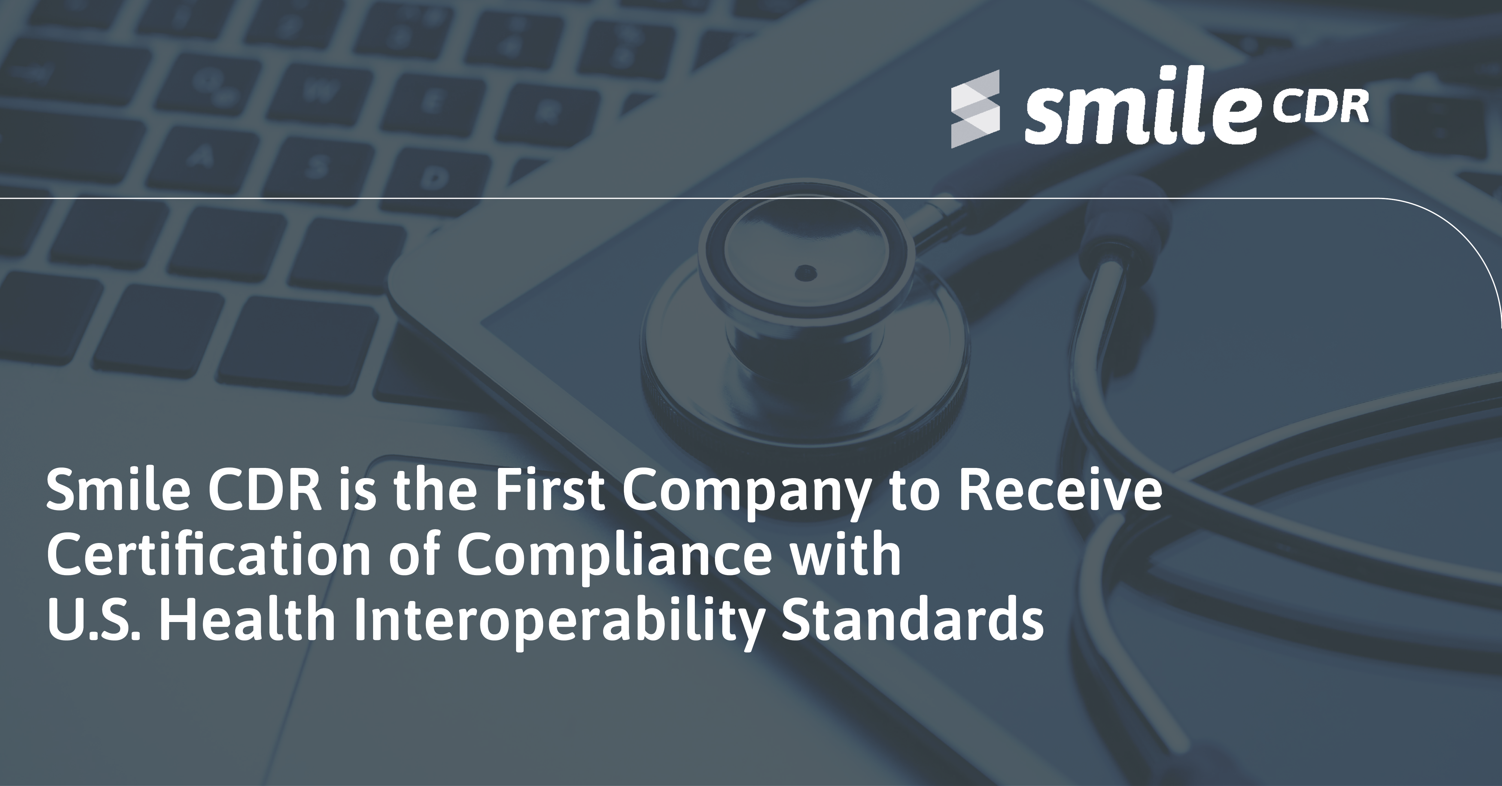 Smile CDR is the First Company to Receive Certification of Compliance with U.S. Health Interoperability Standards